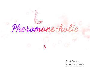 Pheromone-holic - part 4